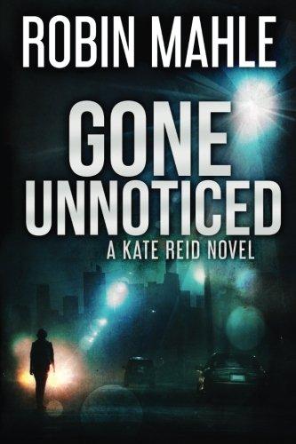 Gone Unnoticed (A Kate Reid Novel) (Volume 3)