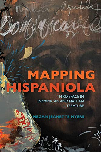 Mapping Hispaniola: Third Space in Dominican and Haitian Literature (New World Studies) (English Edition)