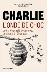 Charlie, l'onde de choc : Une citoyenneté bousculée, un avenir à réinventer par Laurence Hansen-Love
