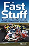 The Fast Stuff (paperback edition): Twenty years of top bike racing tales from the world's maddest motorsport
