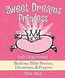 Sweet Dreams Princess: God's Little Princess Bedtime Bible Stories, Devotions, and   Prayers