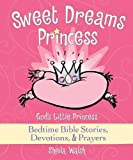 img - for Sweet Dreams Princess: God's Little Princess Bedtime Bible Stories, Devotions, and Prayers book / textbook / text book
