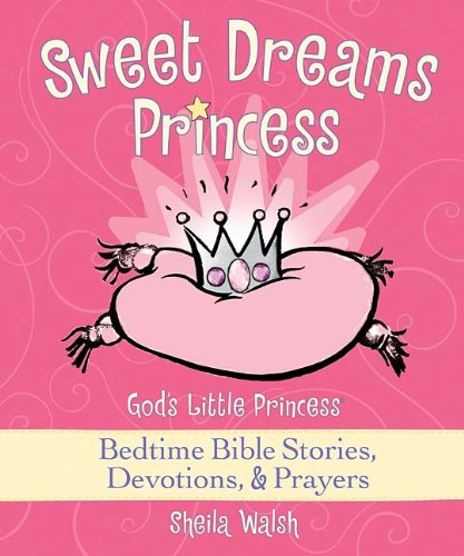Sweet Dreams Princess: God's Little Princess Bedtime Bible Stories, Devotions, and   Prayers (Princess Dreams)