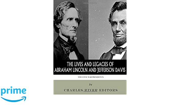 The Civil War Presidents: The Lives and Legacies of Abraham Lincoln and Jefferson Davis