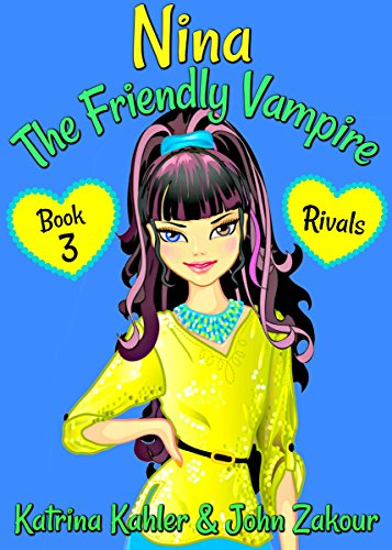 NINA The Friendly Vampire - Book 3 - Rivals: Books for Kids aged 9-12