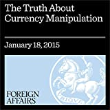 img - for The Truth About Currency Manipulation: Congress and the Trans-Pacific Partnership book / textbook / text book