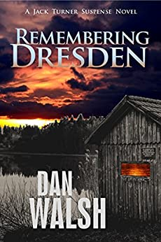 Remembering Dresden (Jack Turner Suspense Series Book 2) by [Walsh, Dan]