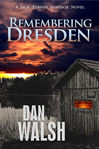 Remembering Dresden (Jack Turner Suspense Series Book 2)