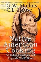 Native American Cooking An Indian Cookbook With Legends, And Folklore (Walking With Spirits) Paperback