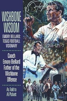 Wishbone Wisdom: Emory Bellard: Texas Football Visionary by [Pickett, Al, Bellard, Emory]
