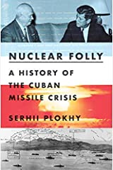 Nuclear Folly: A History of the Cuban Missile Crisis Kindle Edition