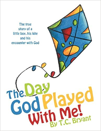 The Day God Played With Me!: T C  Bryant: 9781624197000