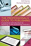 img - for The Professionals' Guide to Publishing: A Practical Introduction to Working in the Publishing Industry by Gill Davies (2011-03-15) book / textbook / text book