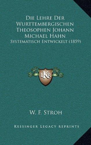 Die Lehre Der Wurttembergischen Theosophen Johann Michael Hahn: Systematisch Entwickelt (1859) (German Edition)