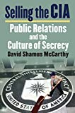 img - for Selling the CIA: Public Relations and the Culture of Secrecy book / textbook / text book
