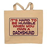It's Hard To Be Humble When You Own A Dachshund Totebag Bag