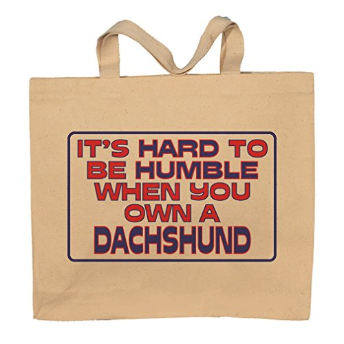 It's Hard To Be Humble When You Own A Dachshund Totebag Bag by T-ShirtFrenzy