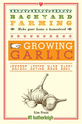 (Backyard Farming: Growing Garlic: The Complete Guide to Planting, Growing, and Harvesting Garlic.)
