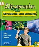 Löwenzahn - Sprudelnd und spritzig!: Alles rund ums Wasser