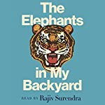 The Elephants in My Backyard: A Memoir of Obsessively Pursuing a Dream, Overcoming Failure, and Finding Meaning in Life | Rajiv Surendra