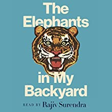 The Elephants in My Backyard: A Memoir of Obsessively Pursuing a Dream, Overcoming Failure, and Finding Meaning in Life Audiobook by Rajiv Surendra Narrated by Rajiv Surendra