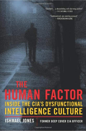 The Human Factor: Inside the CIA's Dysfunctional...