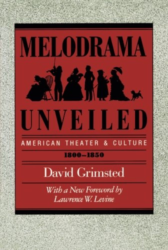Books : Melodrama Unveiled: American Theater and Culture, 1800-1850 (Approaches to American Culture)