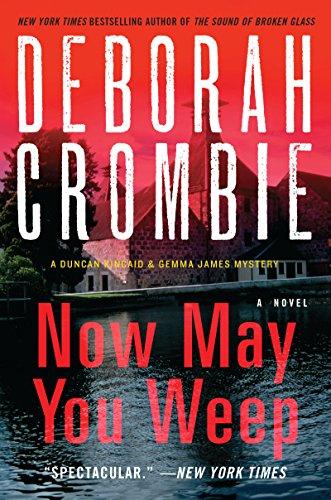 Now May You Weep: A Novel (Duncan Kincaid / Gemma James Book 9) by [Crombie, Deborah]