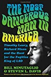 img - for The Most Dangerous Man in America: Timothy Leary, Richard Nixon and the Hunt for the Fugitive King of LSD book / textbook / text book