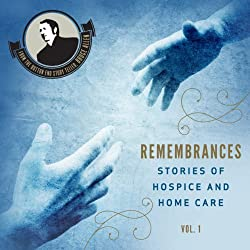 Remembrances, Stories of Hospice and Home Care., Vol 1