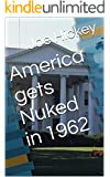 America gets Nuked in 1962