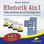 Rhetorik 4in1 - Teil 2: Mehr erreichen durch Kleinigkeiten (Besser wirken, Optimale Kritik, Präsentieren, 77 x Motivation) | Thomas Schlayer