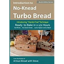 Introduction to No-Knead Turbo Bread (Ready to Bake in 2-1/2 Hours… No Mixer… No Dutch Oven… Just a Spoon and a Bowl) (B&W Version): From the kitchen of Artisan Bread with Steve
