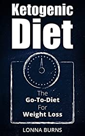 Ketogenic Diet: The Go-To-Diet For Weight Loss (Ketogenic Diet for beginners, Ketogenic Diet, Low Carb, Diet, Recipe, Ketogenic Diet for Weight Loss Book 1)