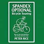 Spandex Optional Bicycle Touring: How to Ride Long Distance, the Cheap and Easy Way | Peter Rice