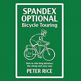 Amazon com: Spandex Optional Bicycle Touring: How to Ride Long