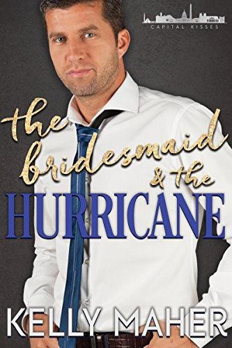 The Bridesmaid and the Hurricane: A Capital Kisses Novel by [Maher, Kelly]