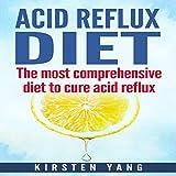 Acid Reflux Diet: The Most Comprehensive Diet to