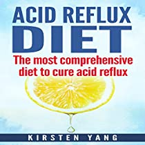 ACID REFLUX DIET: THE MOST COMPREHENSIVE DIET TO CURE ACID REFLUX