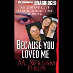 Because You Loved Me | M. William Phelps