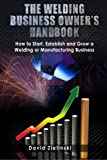 img - for The Welding Business Owner's Hand Book: How to Start, Establish and Grow a Welding or Manufacturing Business book / textbook / text book