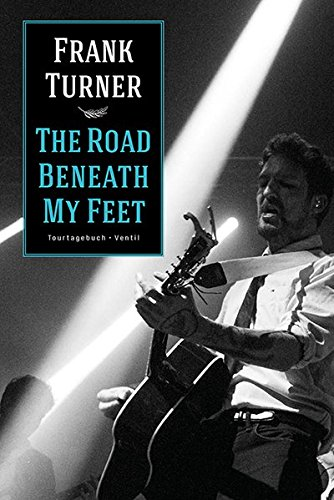 The Road Beneath My Feet: Tourtagebuch
