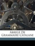 Abr?g? de Grammaire Catalane, R. (Raymond) 1864-192 Foulche-Delbosc, 1173082956
