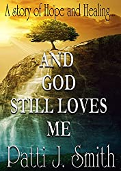 And God Still Loves Me: A Journey From The Dark Abyss of Sin To God's Mercy