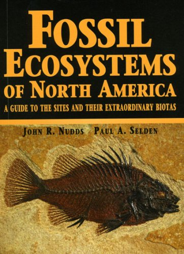 Fossil Ecosystems of North America: A Guide to the Sites and Their Extraordinary - In Fossil Chicago Store