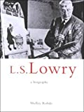 img - for L.S.Lowry: A Biography by Shelley Rohde (1-Jan-1999) Paperback book / textbook / text book