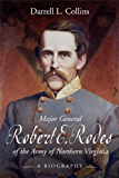 MAJOR GENERAL ROBERT E RODES OF THE ARMY OF NORTHERN VIRGINIA: A Biography