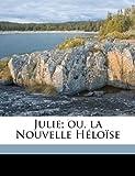 Julie; ou, la Nouvelle Héloïse (French Edition) Livre Pdf/ePub eBook