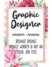 Graphic Designer: Because Badass Miracle Worker Is Not An Official Job Title Blank Lined Notebook Cute Journals for Graphic Designer Gift