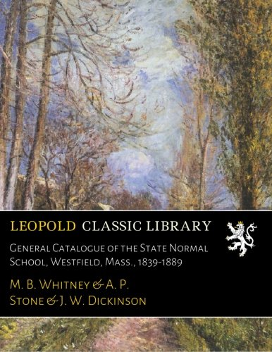 General Catalogue of the State Normal School, Westfield, Mass., 1839-1889 pdf epub